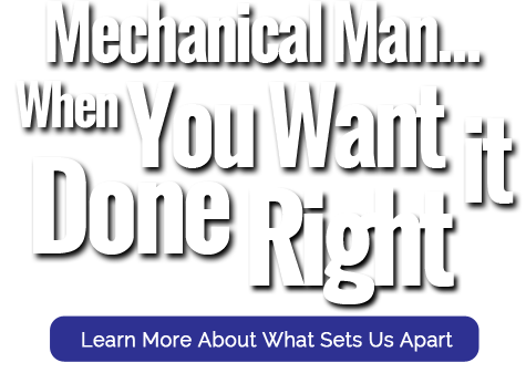 Mechanical Man, Inc. is a trustworthy company, ready to service your Air Conditioning unit in Bristol IN